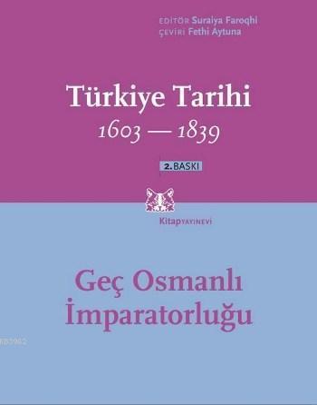 Türkiye Tarihi 1603-1839 (3. Cilt); Geç Osmanlı İmparatorluğu 1603-1839