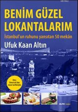 Benim Güzel Lokantalarım; İstanbul'un Ruhunu Yansıtan 50 Mekân