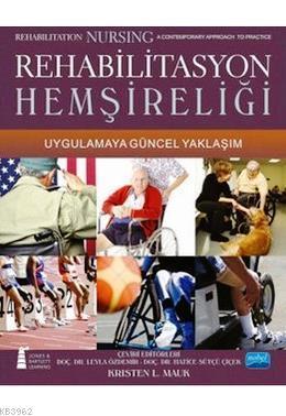 Rehabilitasyon Hemşireliği; Uygulamaya Güncel Yaklaşım
