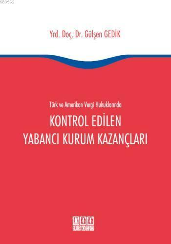 Türk ve Amerikan Vergi Hukuklarında Kontrol Edilen Yabancı Kurum Kazançları