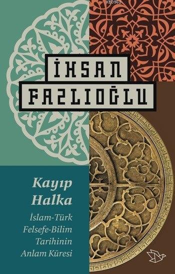 Kayıp Halka; İslam-Türk Felsefe-Bilim Tarihinin Anlam Küresi
