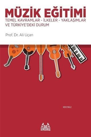 Müzik Eğitimi; Temel Kavramlar, İlkeler, Yaklaşımlar ve Türkiye'deki Durum