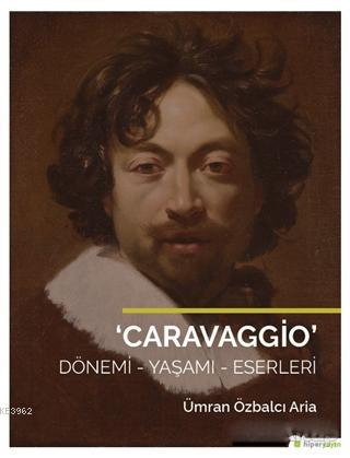 Caravaggio; Dönemi - Yaşamı - Eserleri