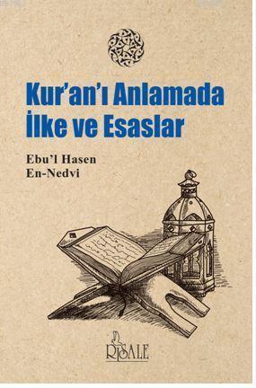 Kur-an'ı Anlamada İlke ve Esaslar