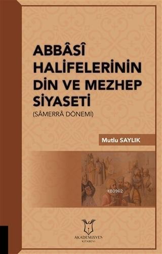 Abbasi Halifelerinin Din ve Mezhep Siyaseti; Samerra Dönemi