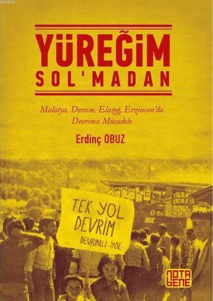 Yüreğim Sol'madan; Malatya Dersim Elazığ Erzincan'da Devrimci Mücadele
