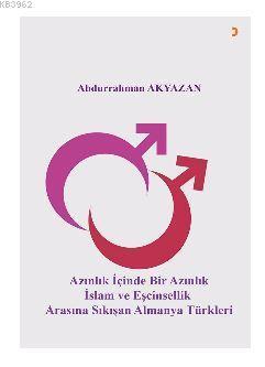 Azınlık İçinde Bir Azınlık İslam ve Eşcinsellik Arasında Sıkışan Almanya Türkleri