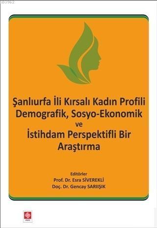Şanlıurfa İli Kırsalı Kadın Profili Demografik, Sosyo-Ekonomik ve İstihdam Perspektifli Bir Araştırm