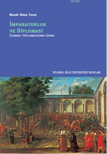 İmparatorluk ve Diplomasi; Osmanlı Diplomasisinin İzinde