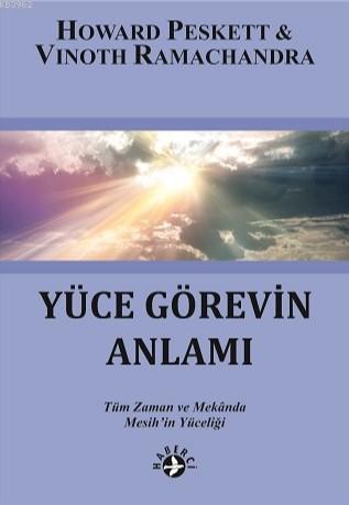 Yüce Görevin Anlamı; Tüm Zaman ve Mekanda Mesih'in Yüceliği
