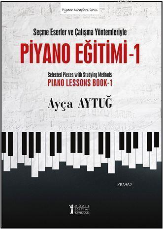 Piyano Eğitimi 1 - Seçme Eserler ve Çalışma Yöntemleriyle