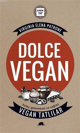 Dolce Vegan: Kolay, Geleneksel ve Sağlıklı Vegan Tatlılar