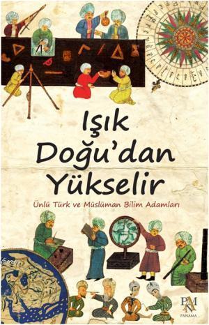 Işık Doğu'dan Yükselir; Ünlü Türk ve Müslüman Bilim Adamları