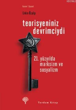Teorisyeniniz Devrimciydi; 21. Yüzyılda Marksizm ve Sosyalizm