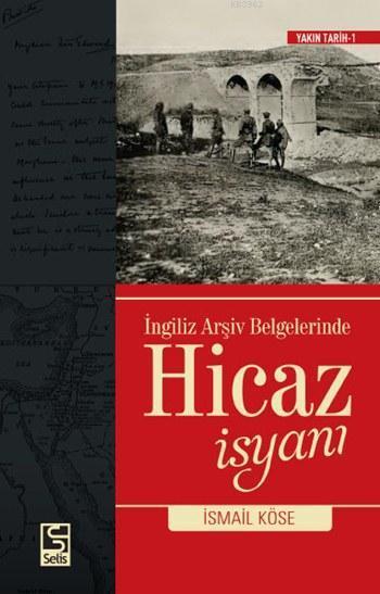 İngiliz Arşiv Belgelerinde Hicaz İsyanı; Yakın Tarih - 1