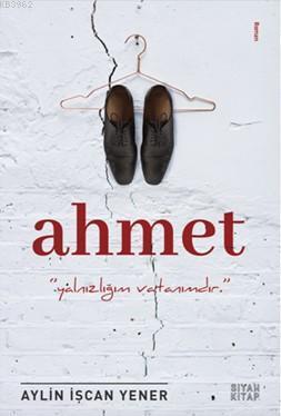 Ahmet; Yalnızlığım Vatanımdır