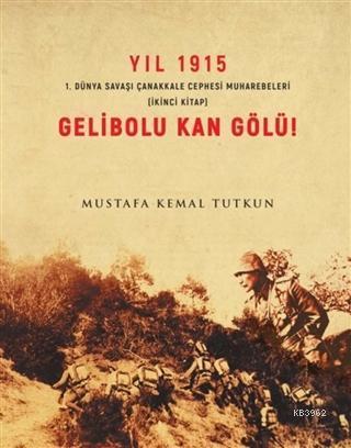 Yıl 1915 Gelibolu Kan gölü 1.Dünya Savaşı Çanakkale Savaşı Muharebeleri