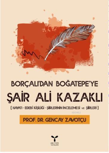 Borçalı'dan Boğatepe'ye Şair Ali Kazaklı; Hayatı - Edebi Kişiliği - Şiirlerinin İncelenmesi ve Şiirleri