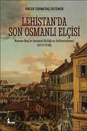 Lehistan'da Son Osmanlı Elçisi; Numan Bey'in Varşova Elçiliği ve Sefâretnâmesi (1777-1778)