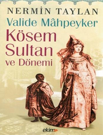 Valide Mâhpeyker Kösem Sultan ve Dönemi