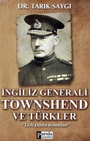 İngiliz Generali Townshend Ve Türkler; Türk Dostu Komutan
