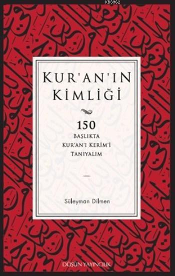 Kur'an'ın Kimliği; 150 Başlıkta Kur'an'ı Kerim'i Tanıyalım