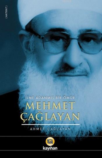 Mehmet Çağlayan; İlme Adanmış Bir Ömür