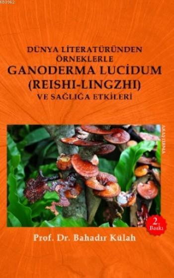 Dünya Literatüründen Örneklerle Ganoderma Lucidum; (Reshi-Lingzhi) Ve Sağlığa Etkileri