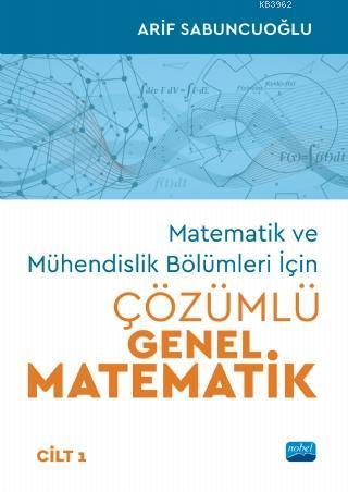 Matematik ve Mühendislik Bölümleri İçin Çözümlü Genel Matematik - Cilt 1
