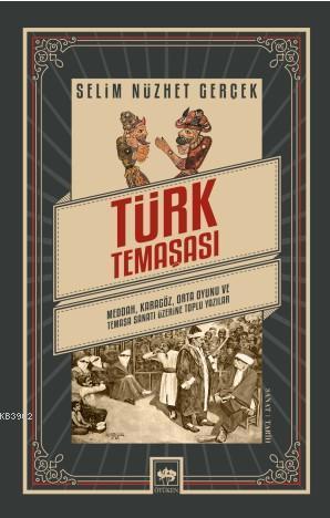 Türk Temaşası; Meddah, Karagöz, Orta Oyunu ve Temaşa Sanatı Üzerine Toplu Yazılar