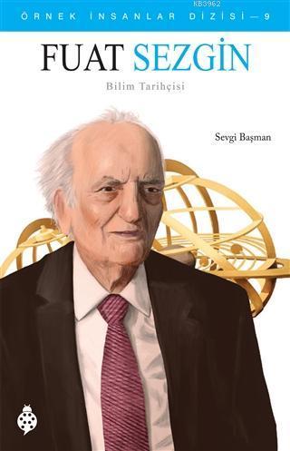 Fuat Sezgin; Bilim Tarihçisi - Örnek İnsanlar Dizisi - 9