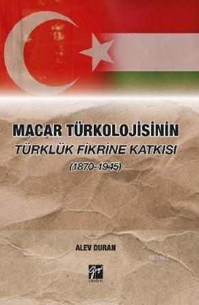 Macar Türkolojisinin Türklük Fikrine Katkısı (1870-1945)