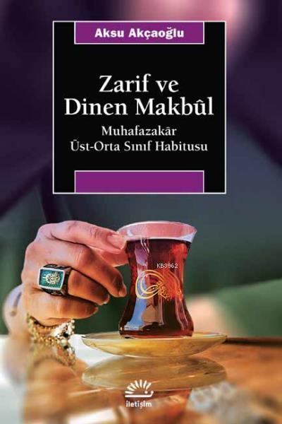 Zarif ve Dinen Makbul; Muhafazakar Üst-Orta Sınıf Habitusu