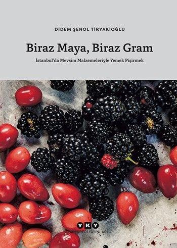 Biraz Maya Biraz Gram (Ciltli); İstanbul'da Mevsim Malzemeleriyle Yemek Pişirmek