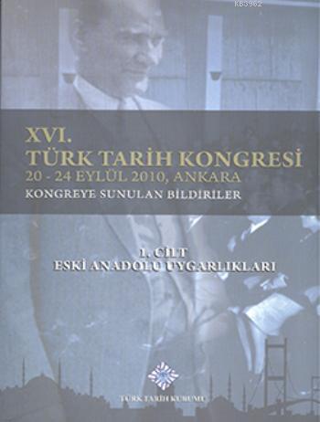 XVI. Türk Tarih Kongresi 1. Cilt; Eski Anadolu Uygarlıkları