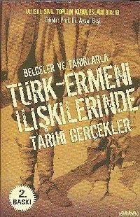 Belgeler ve Tanıklarla Türk-ermeni İlişkilerinde Tarihi Gerçekler