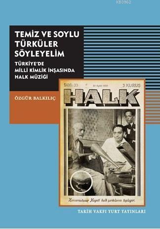 Temiz ve Soylu Türküler Söyleyelim; Türkiye'de Milli Kimlik İnşasında Halk Müziği