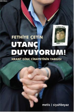 Utanç Duyuyorum!; Hrant Dink Cinayetinin Yargısı
