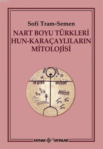 Nart Boyu Türkleri Hun - Karaçaylıların Mitolojisi