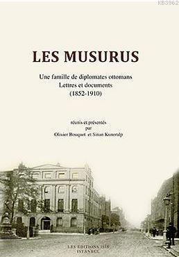 Les Musurus Une Famılle De Dıplomates Ottomans Lettres Et Documents (1852-1910)