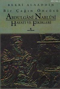 Abdülgânî Nablûsî Hayatı ve Fikirleri; Bir Çağın Öncüsü