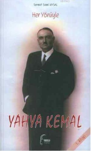 Her Yönüyle Yahya Kemal (1. Kitap)