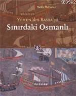 Sınırdaki Osmanlı; Yemen'den Basra'ya
