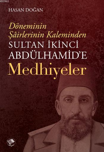 Sultan İkinci Abdülhamid'e Medhiyyeler; Döneminin Şairlerinin Kaleminden