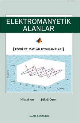 Elektromanyetik Alanlar Teori ve Matlab Uygulamaları