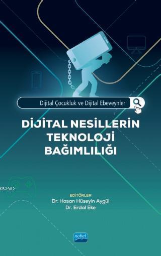 Dijital Çocukluk ve Dijital Ebeveynler; Dijital Nesillerin Teknoloji Bağımlılığı