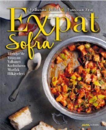 Expat Sofra; Türkiye'de Yaşayan Yabancı Kadınların Mutfak Hikâyeleri