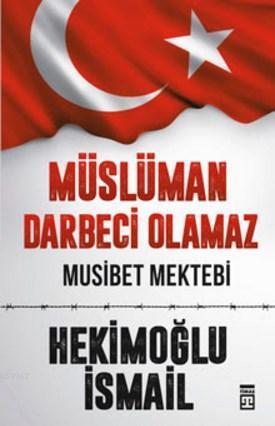 Müslüman Darbeci Olamaz; Musibet Mektebi