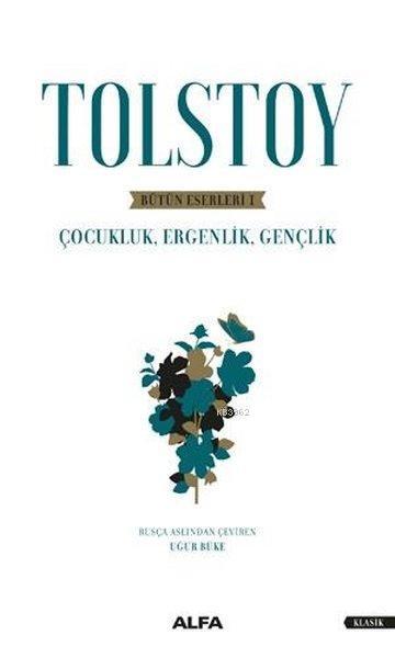 Tolstoy - Bütün Eserleri 1; Çocukluk, Ergenlik, Gençlik
