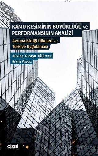 Kamu Kesiminin Büyüklüğü ve Performansının Analizi; Avrupa Birliği Ülkeleri ve Türkiye Uygulaması